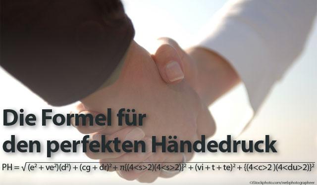Die Formel für den perfekten Händedruck ist PH = √{(e^2+ve^2)(d^2)+(cg+dr)^2+π{(4<s>2)(4<p>2)}^2+(vi+t+te)^2+{(4<c>2)(4<du>2)}^2}  Bildquelle: ©iStockphoto.com/webphotographeer
